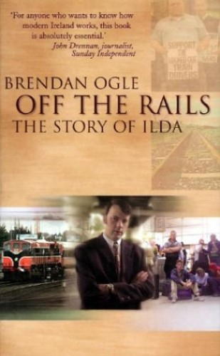 Off the Rails: The Story of ILDA by Brendan Ogle