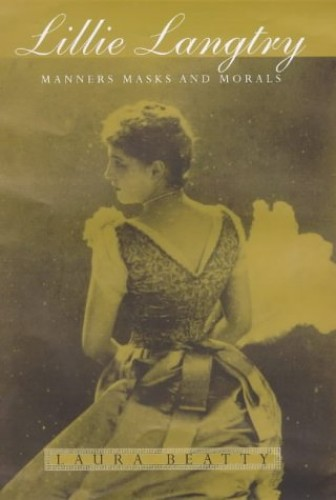 Lillie Langtry: Manners, Masks and Morals by Laura Beatty
