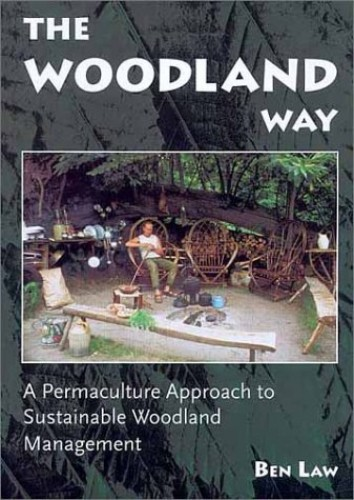 The Woodland Way: A Permaculture Approach to Sustainable Woodland Management by Ben Law
