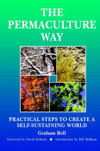 The Permaculture Way: Practical Steps to Create a Self-Sustaining World by Graham Bell