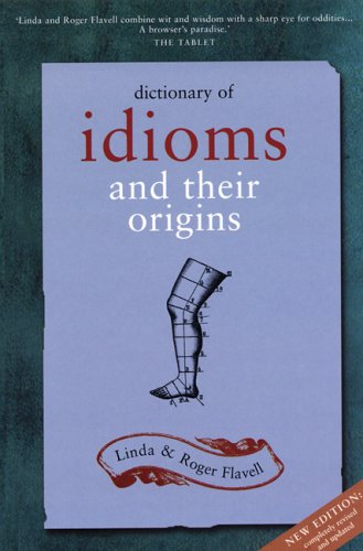 Dictionary of Idioms and Their Origins by L. Flavell