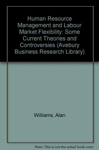 Human Resource Management and Labour Market Flexibility: Some Current Theories and Controversies by Alan Williams