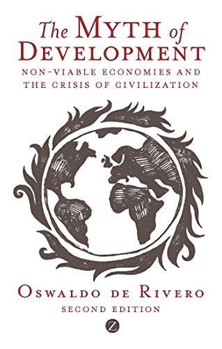 The Myth of Development: The Non-Viable Economies of the 21st Century by Oswaldo de Rivero