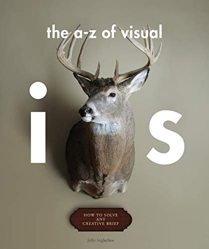 The A-Z of Visual Ideas: How to Solve Any Creative Brief by John Ingledew
