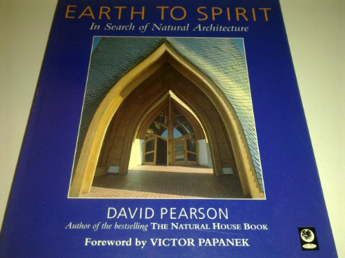 Earth to Spirit: In Search of Natural Architecture by David Pearson