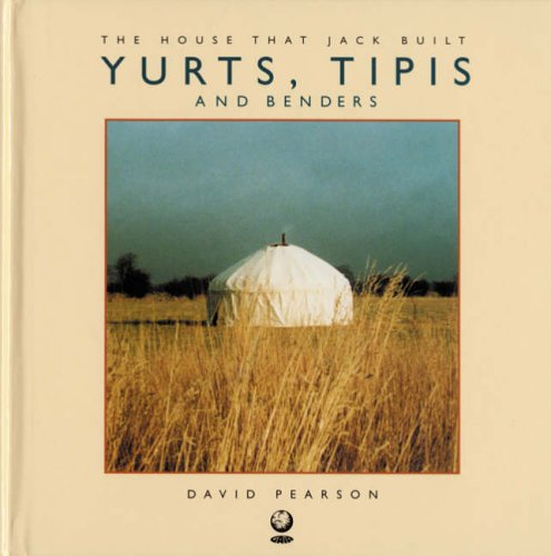 Yurts, Tipis and Benders by David Pearson