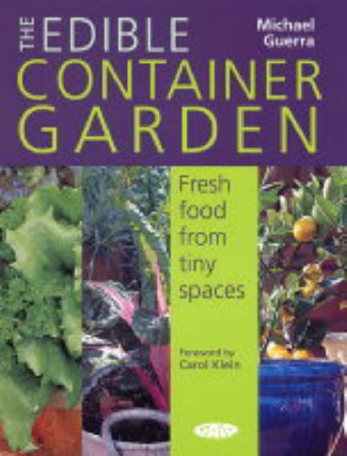 The Edible Container Garden: Fresh Food from Tiny Spaces by Michael Guerra
