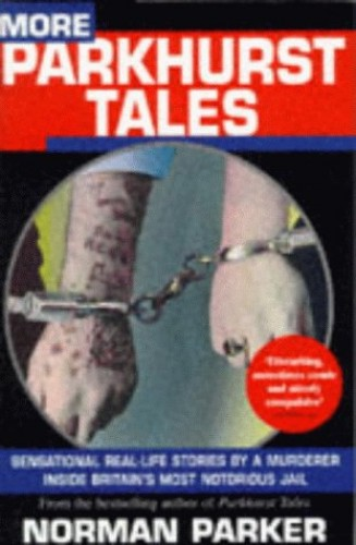 More Parkhurst Tales: Sensational Real-life Stories by a Murderer Inside Britain's Most Notorious Jail by Norman Parker