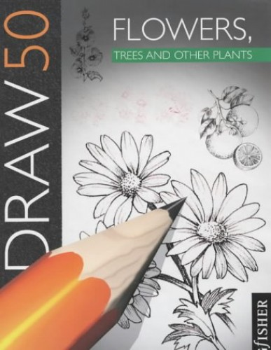 Draw 50 Flowers, Trees and Other Plants by Lee J. Ames