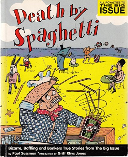 """Death by Spaghetti: Bizarre, Baffling and Bonkers True Stories from """"In the News"""" by Paul Sussman"""
