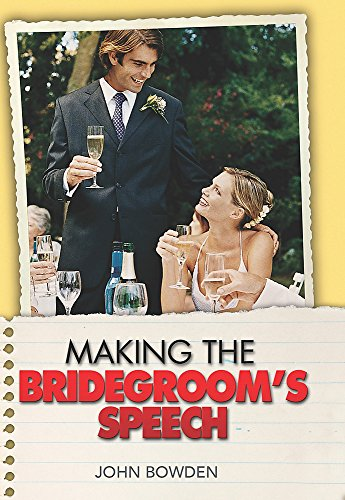 Making the Bridegroom's Speech: Etiquette;Jokes;Sample Speeches;One-liners by John Bowden