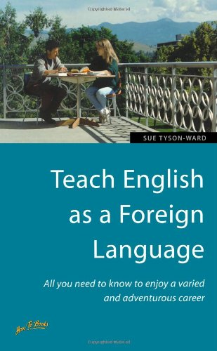 Teach English as a Foreign Language: All You Need to Know to Enjoy a Varied and Adventurous Career by Sue Tyson-Ward