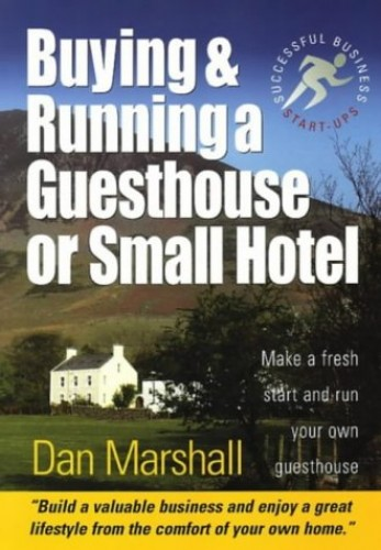 Buying and Running a Guesthouse or Small Hotel: Make a Fresh Start and Run Your Own Guesthouse by Dan Marshall