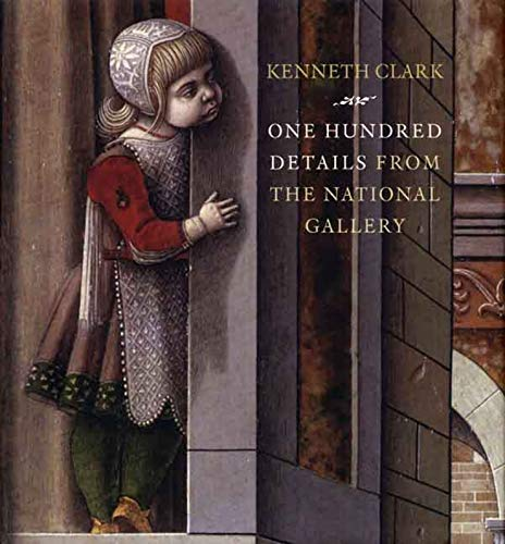 One Hundred Details from the National Gallery by Kenneth Clark