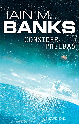 Consider Phlebas: A Culture Novel by Iain M. Banks