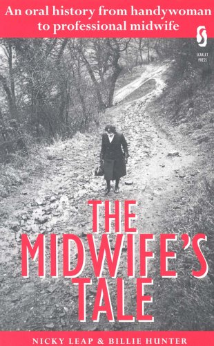 The Midwife's Tale: An Oral History from Handywoman to Professional Midwife by Nicky Leap