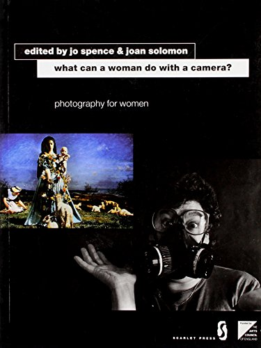 What Can a Woman Do with a Camera?: Photography for Women by Jo Spence