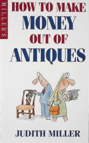 How to Make Money Out of Antiques by Judith H. Miller