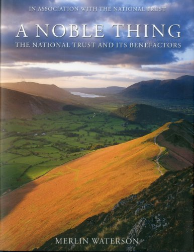 A Noble Thing: The National Trust and Its Benefactors from 1940 to the Present Day by Merlin Waterson