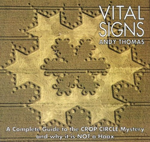 Vital Signs: A Complete Guide to the Crop Circle Mystery and Why Its Not a Hoax by Andy Thomas