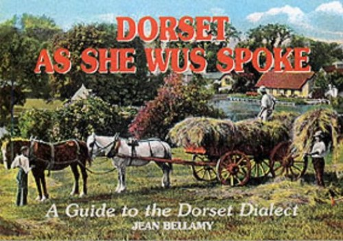 Dorset as She Wus Spoke: A Guide to the Dorset Dialect by Jean Bellamy