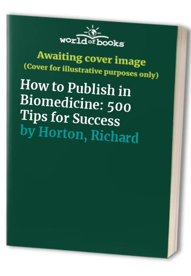 How to Publish in Biomedicine: 500 Tips for Success by Jane Fraser