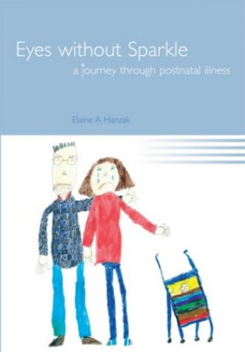 Eyes Without Sparkle: A Journey Through Postnatal Illness by Elaine A. Hanzak