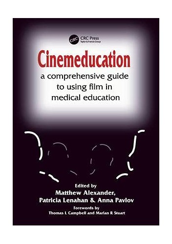 Cinemeducation: A Comprehensive Guide to Using Film in Medical Education by Matthew Alexander