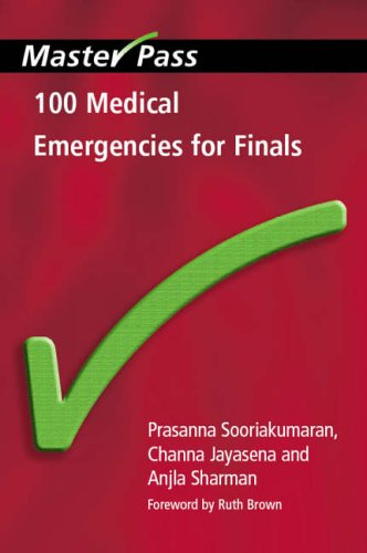 100 Medical Emergencies for Finals by Prasanna Sooriakumaran