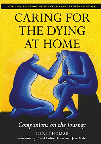 Caring for the Dying at Home: Companions on the Journey by Keri Thomas
