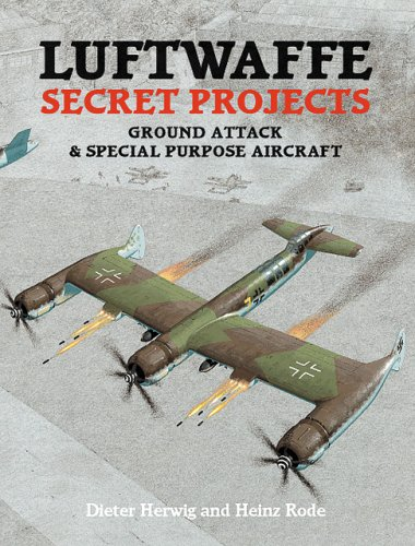 Luftwaffe Secret Projects: Ground Attack and Special Purpose Aircraft by Dieter Herwig