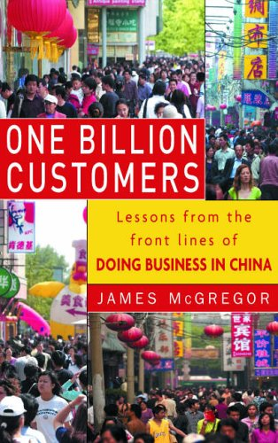 One Billion Customers: Crucial Lessons from the Front Lines of Doing Business in China by James McGregor