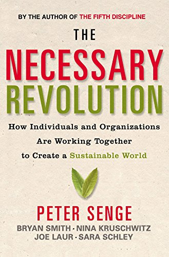 The Necessary Revolution: How Individuals and Organisations are Working Together to Create a Sustainable World by Peter M. Senge