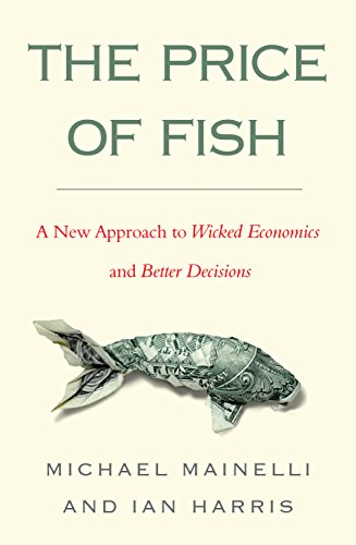 The Price of Fish: A New Approach to Wicked Economics and Better Decisions by Michael Mainelli