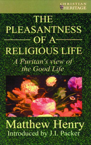 The Pleasantness of a Religious Life by Matthew Henry