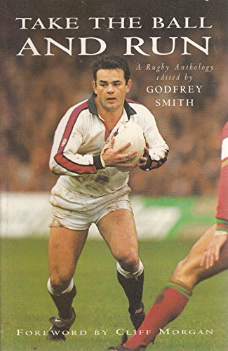 Take the Ball and Run: Rugby Anthology by Godfrey Smith