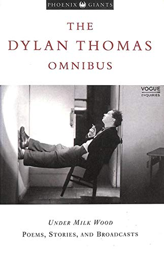The Dylan Thomas Omnibus : Under Milk Wood, Stories and Broadcasts