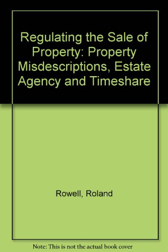 Regulating the Sale of Property: Property Misdescriptions, Estate Agency and Timeshare by Roland Rowell