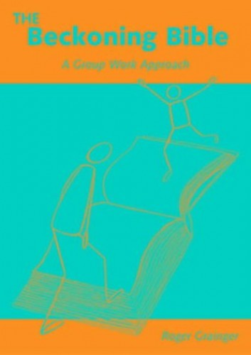 The Beckoning Bible: A Group Work Approach by Roger Grainger
