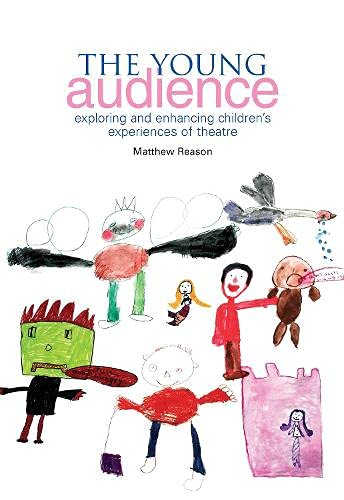The Young Audience: Exploring and Enhancing Children's Experiences of Theatre by Matthew Reason