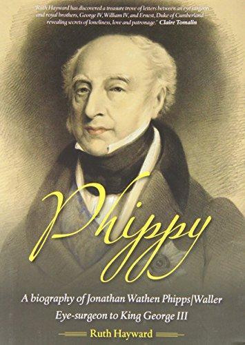 Phippy: A Biography of Jonathan Wathen Phipps/Waller Eye-Surgeon to King George III by Ruth Hayward