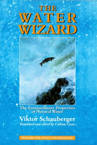 The Water Wizard: The Extraordinary Properties of Natural Water by Viktor Schauberger