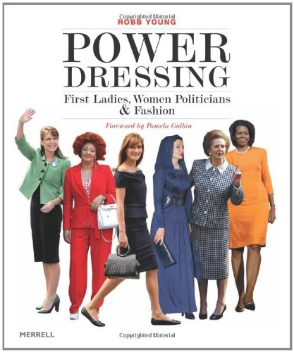 Power Dressing: First Ladies, Women Politicians and Fashion by Robb Young