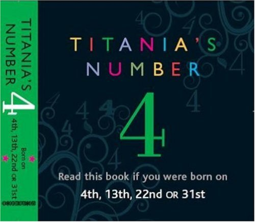 Titania's Numbers - 4: Born on 4th, 13th, 22nd, 31st by Titania Hardie