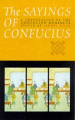 The Sayings of Confucius: A Translation of the Confucian Analects by Lionel Giles