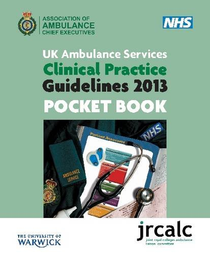 UK Ambulance Services Clinical Practical Guidelines: 2013: Pocket Book by Association of Ambulance Chief Executives AACE