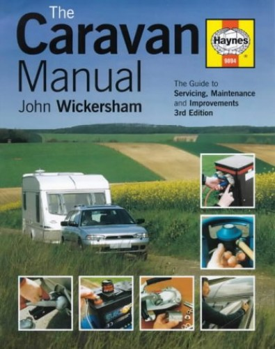 The Caravan Manual: A Guide to Servicing, Maintenance and Improvements by John Wickersham