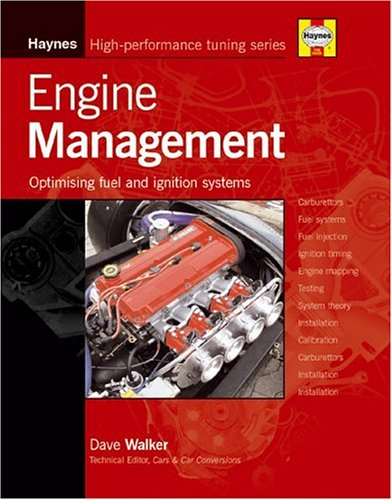 Engine Management: Optimising Carburettors, Fuel Injection and Ignition Systems by Dave Walker