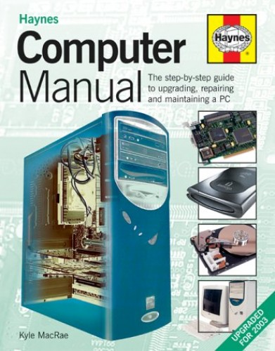The Computer Manual: The Step-by-step Guide to Upgrading and Repairing a PC by Kyle MacRae