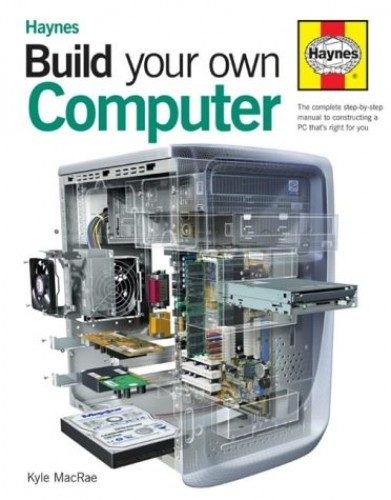 Build Your Own Computer: The Step-by-step Guide by Kyle MacRae